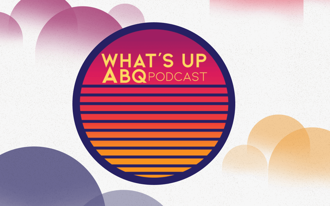 What's Up, ABQ? The Podcast